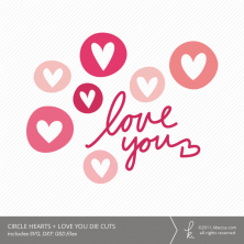 Circle Hearts + Love You Die Cuts