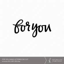 "Hand Lettered ""For You"" Digital Die Cut (Commercial License Available)"