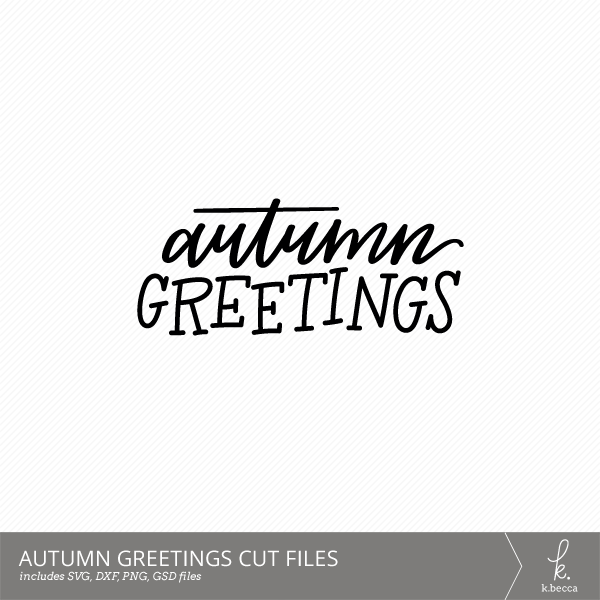Autumn Greetings Hand Lettered Digital Cut Files from k.becca (Commercial Licensing Available)