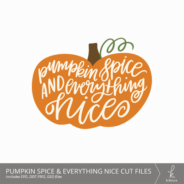 Pumpkin Spice & Everything Nice Digital Cut Files (Commercial Licensing Available)