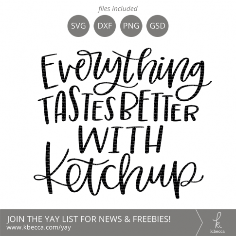 Ketchup SVG - Everything Tastes Better With Ketchup by k.becca (Commercial Licensing Available) #svg #svgfiles #silhouettecameo #cricut #cutfiles