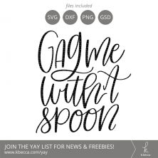 Gag Me With A Spoon SVG Files from k.becca (Commercial Licensing Available) #svg #svgfiles #cutfiles #silhouettecameo #cricut