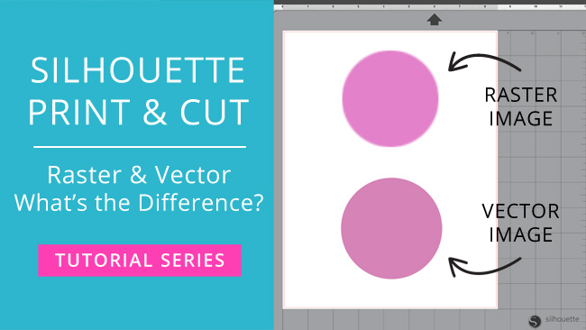 Silhouette Print and Cut Tutorial – Raster & Vector Images : What's the Difference? (Video)