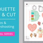 Silhouette Print & Cut Troubleshooting and Tips (Video) #printandcut #silhouettecameo #silhouetteportrait